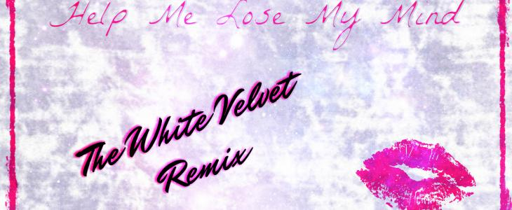 Help Me Lose My Mind (The White Velvet Remix)
