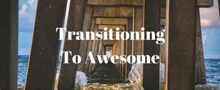 Our Story III: Transitioning to Awesome